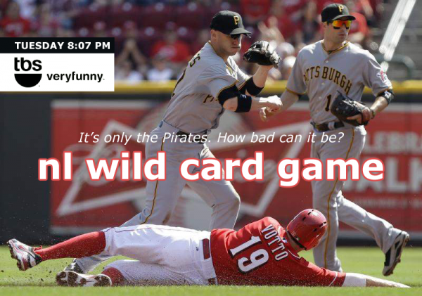 Poster implying that the Reds-Pirates wild card game is the newest comedy on TBS.